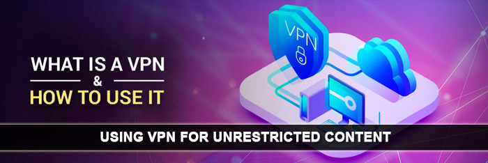 using-vpn-for-unrestricted-content